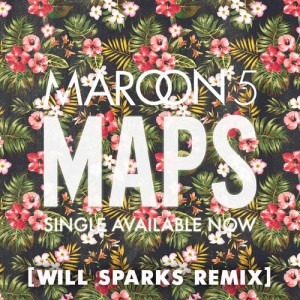 Maroon 5 - Maps (Will Sparks Remix)