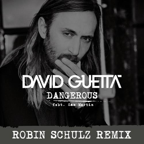 Track der Woche: David Guetta – Dangerous (Robin Schulz Remix)