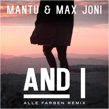 IAATM Katermucke: Mantu & Max Joni – And I (Alle Farben Remix)