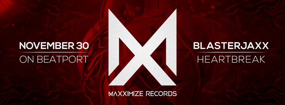 Blasterjaxx Maxximize Label Heartbreak Song