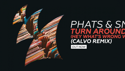 Phats & Small – Turn Around (Calvo Remix) – Track der Woche