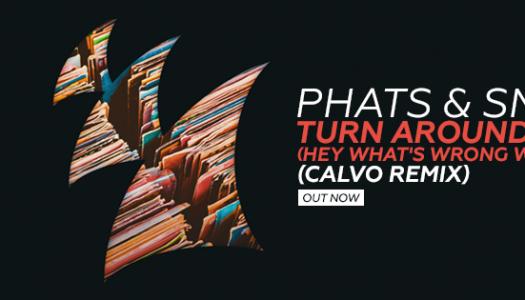 Phats & Small – Turn Around (Calvo Remix) – Track der Woche