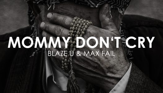 Blaze U & Max Fail – Mommy Don't Cry – Track der Woche